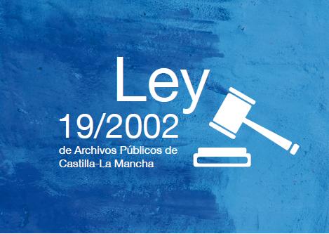 Ley 19/2002 de Archivos Públicos de Castilla-La Mancha (abre en nueva página)